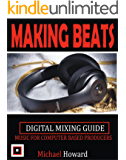 Creating Beats: Music for Computer Aided Producers: Digital Mixing Guide (English Edition)