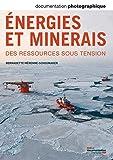 Documentation photographique, n° 8098 : Énergies et minerais, Des ressources sous tension