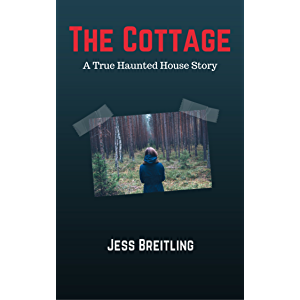 The Cottage: A True Haunted House Story