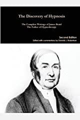 The Discovery of Hypnosis: The Complete Writings of James Braid, the Father of Hypnotherapy Paperback