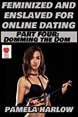 Feminized and Enslaved for Online Dating 4: Domming the Dom Kindle Edition