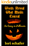 Words Reveal What Masks Conceal: An Essay for Halloween