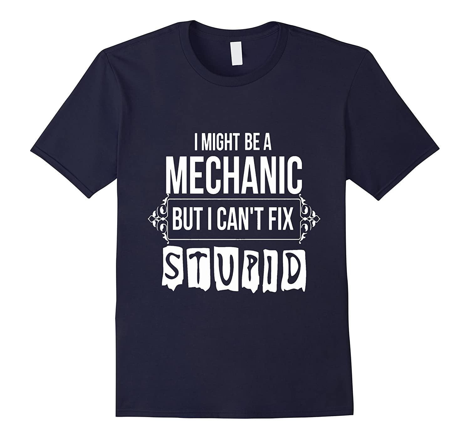 Engineer shirt I MIGHT BE A MECHANIC BUT I CANT FIX STUPID-RT
