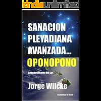 SANACIÓN PLEYADIANA AVANZADA - OPONOPONO: EL SECRETO DE LOS KAHUNAS (EMPODERAMIENTO DEL SER nº 3)
