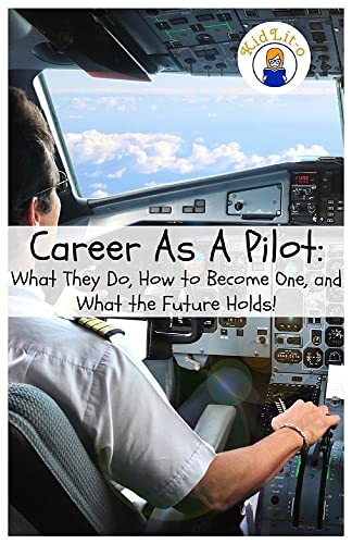 Career as a Pilot: What They Do; How to Become One; and What the Future Holds!