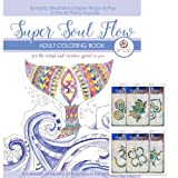Super Soul Flow Adult Coloring Book with a Unique 6 Symbol Stencil Set - The Ultimate Inspirational Art and Coloring Set - High Quality, Thick Paper - Hand Drawn Designs by Expert Artists