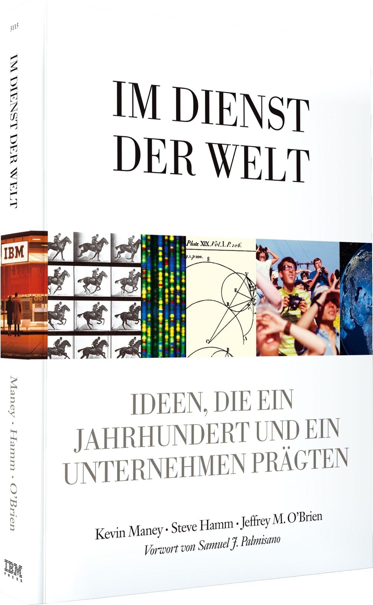 Im Dienst der Welt - Hundert Jahre IBM - mit einem Vorwort von Samuel J. Palmisano: Ideen, die ein Jahrhundert und ein Unternehmen prägten (Sonstige Bücher AW)