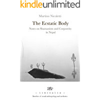 The Ecstatic Body: Notes on Shamanism and Corporeity in Nepal (Liminalia Book 2)