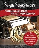 My Marcato Pasta Maker Homemade Pasta Cookbook, A Simple Steps Brand Cookbook: 101 Pastas, Traditional & Modern Recipes…