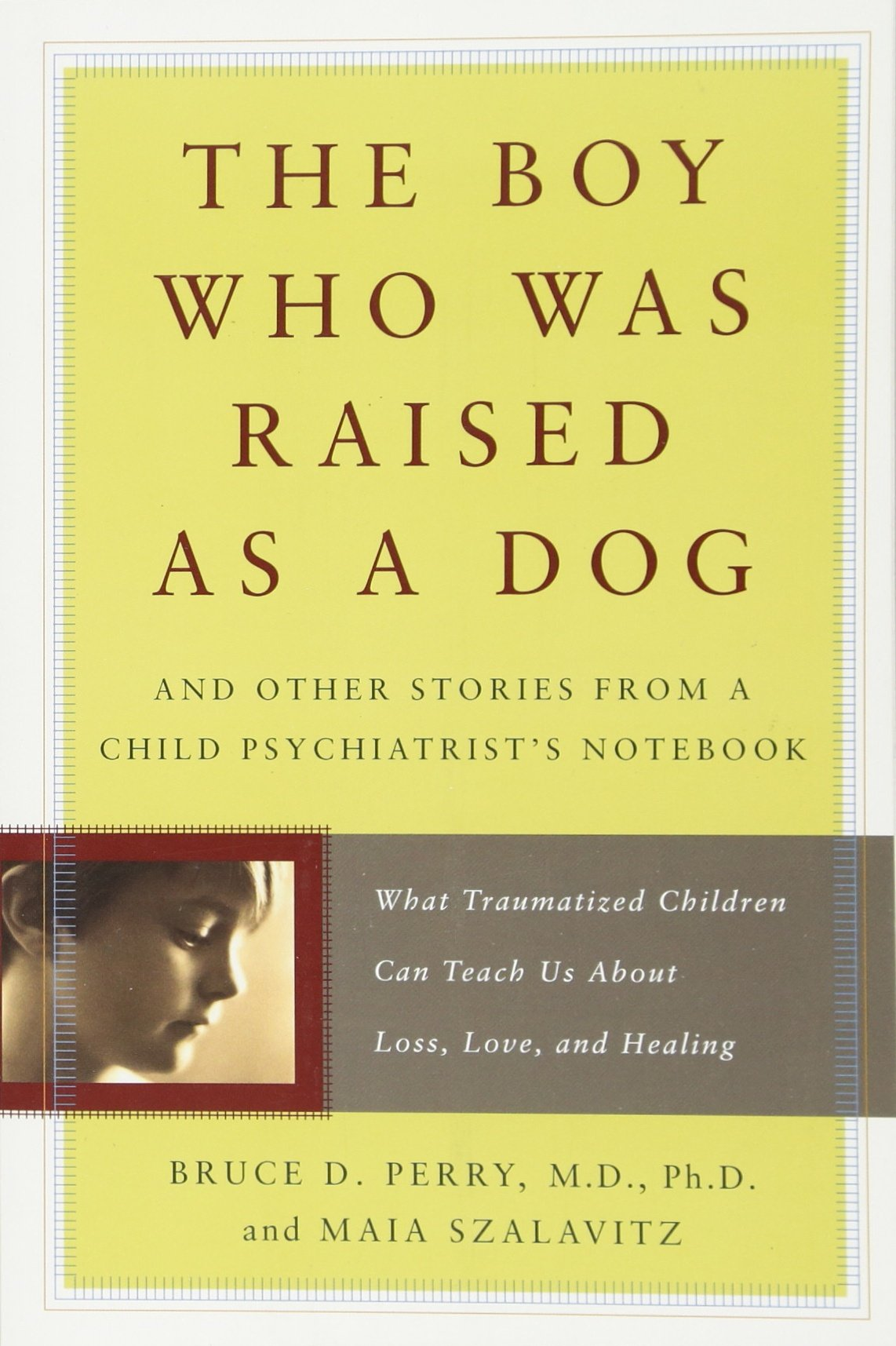 The Boy Who Was Raised as a Dog: And Other Stories from a