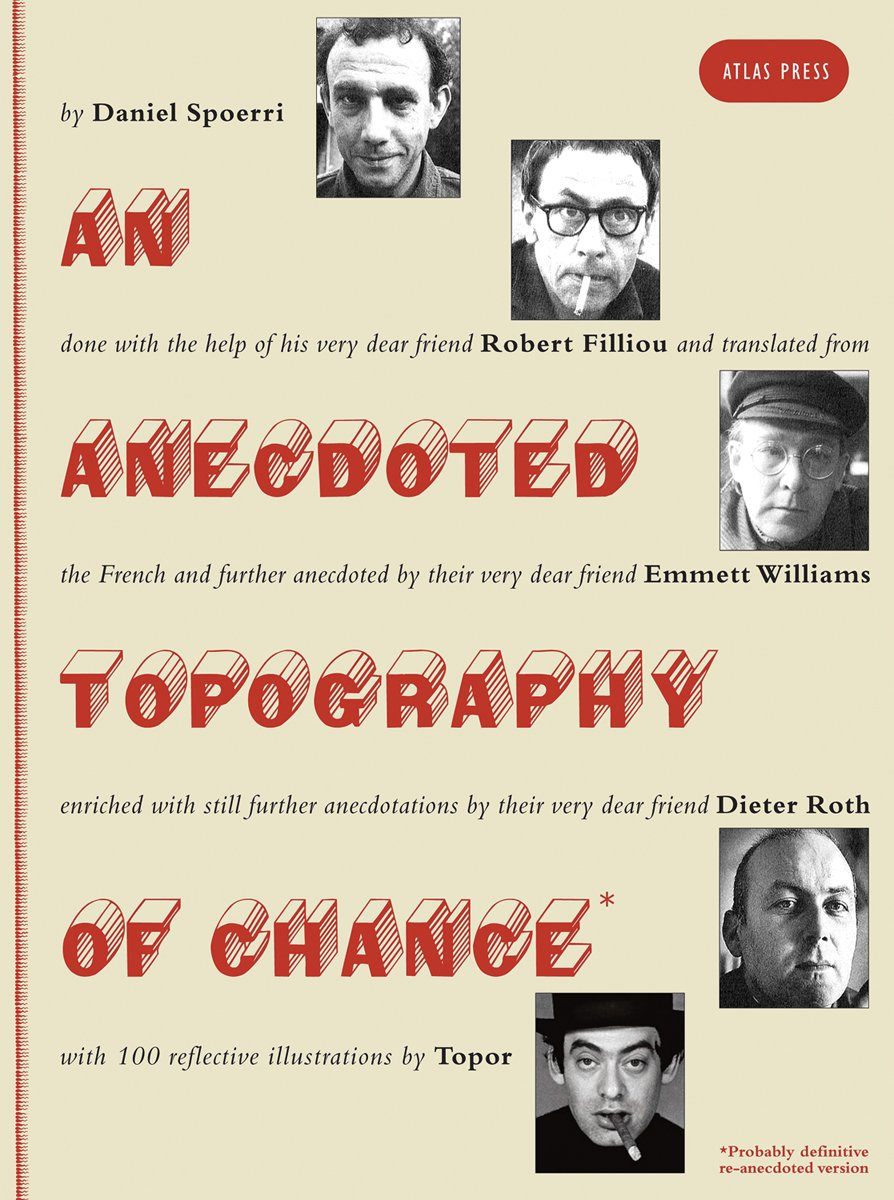 An Anecdoted Topography of Chance: By Daniel Spoerri, Robert Filliou, Emmett Williams, Dieter Roth, Roland Topor.