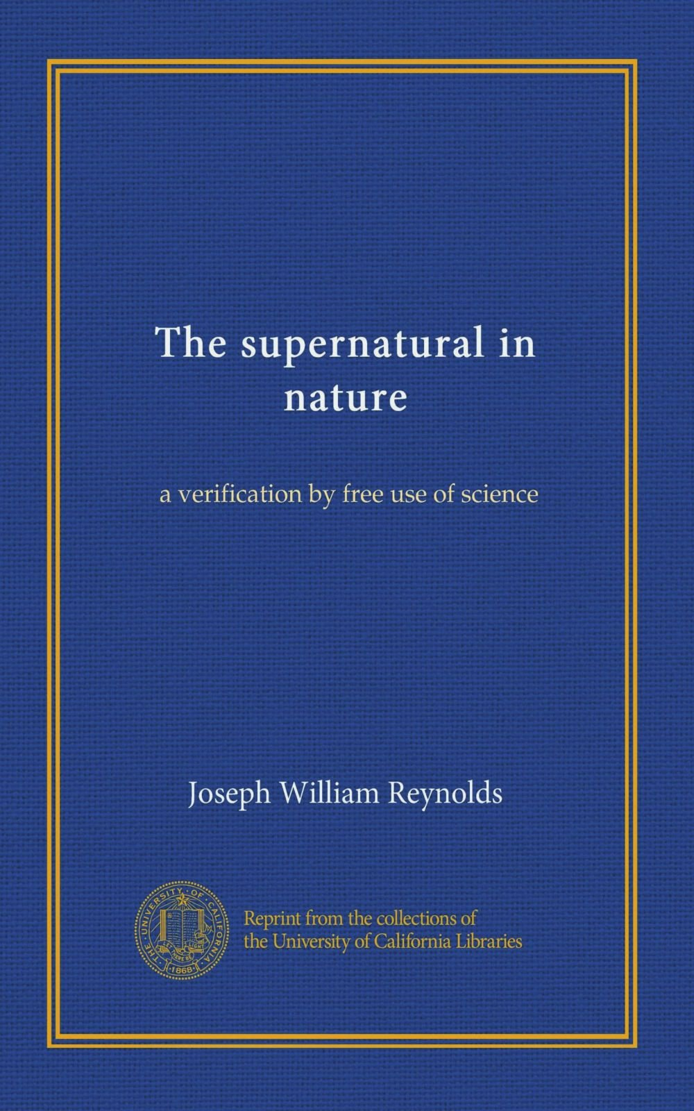 Read Online The supernatural in nature: a verification by free use of science pdf epub