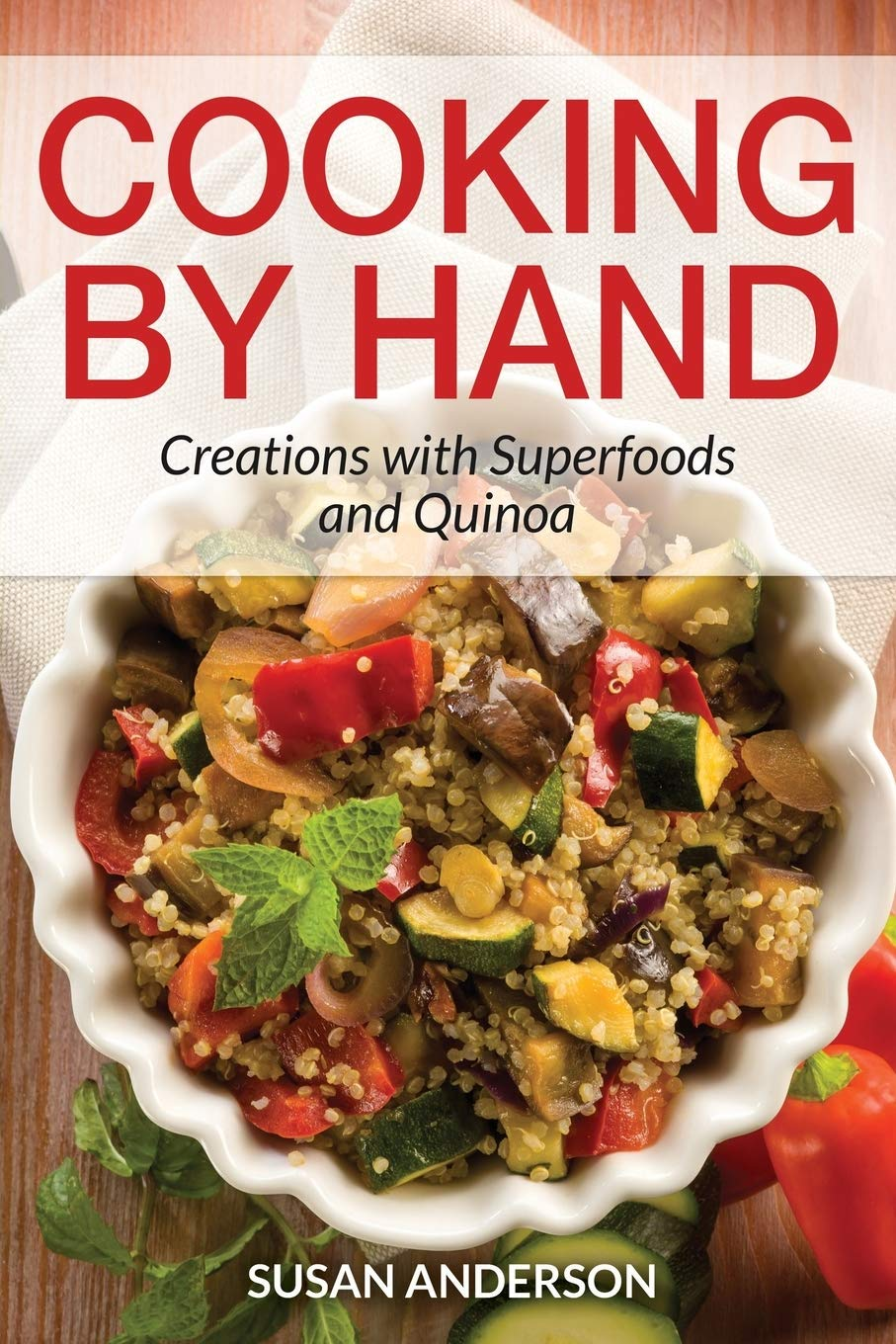 Cooking by Hand: Creations with Superfoods and Quinoa: Amazon ...