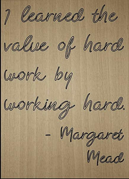 Amazoncom I Learned The Value Of Hard Work By Quote By