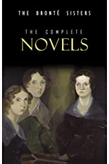 The Brontë Sisters: The Complete Novels Kindle Edition
