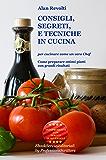 CONSIGLI,  SEGRETI e TECNICHE IN CUCINA - Per cucinare come un vero Chef - Come preparare ottimi piatti con grandi risultati