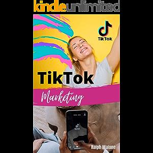TikTok MARKETING: Cómo ganar dinero con TikTok con esta guía de marketing online, técnicas, secretos y trucos para ganar…