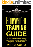 Bodyweight Training Guide: 40 Effective Bodyweight Strength Training (Home Workout) Exercises For Weight Loss & Muscle Building (Calisthenics, Bodyweight ... No Equipment Book 1) (English Edition)