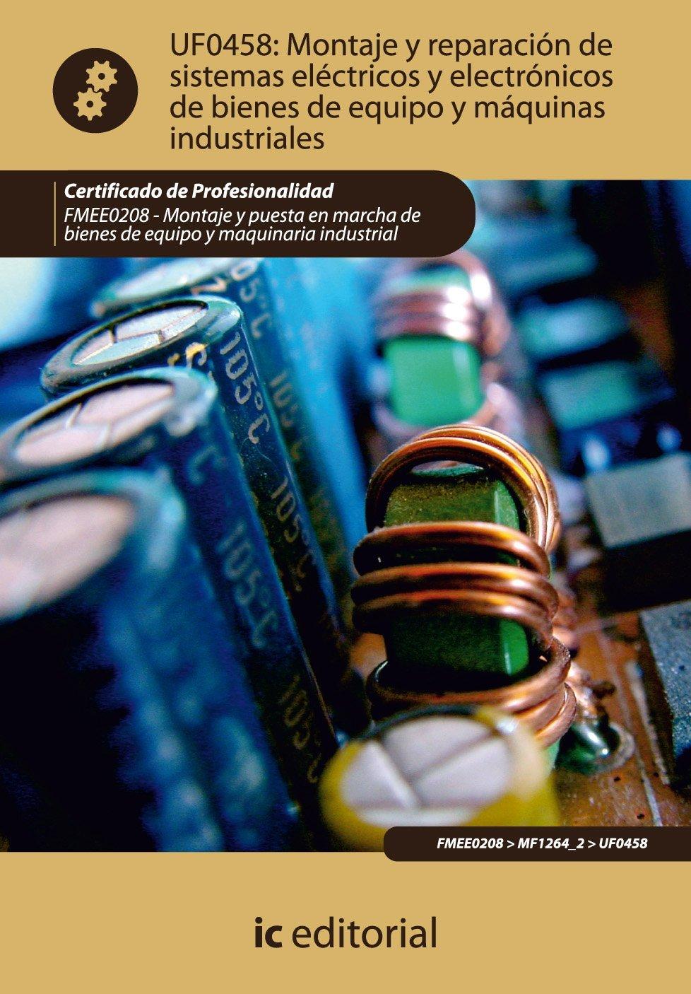 Montaje y reparacion de sistemas electricos y electronicos de bienes de equipo y maquinas industriales. FMEE0208 (Spanish Edition) (Spanish) Paperback – ...