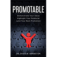 Promotable: How to Demonstrate Your Value, Highlight Your Potential & Land Your Next Promotion (English Edition)