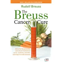 The Breuss Cancer Cure: Advice for the Prevention and Natural Treatment of Cancer, Leukemia and Other Seemingly…