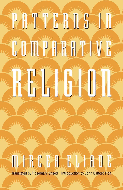 Patterns in comparative religion mircea eliade rosemary sheed patterns in comparative religion mircea eliade rosemary sheed john clifford holt 9780803267336 amazon books buycottarizona