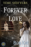 FOREVER LOVE: Time Shifters #4 (Time Shifters Romance / Time Travel)