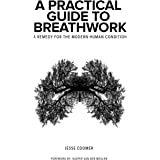 A Practical Guide to Breathwork: A Remedy for the Modern Human Condition