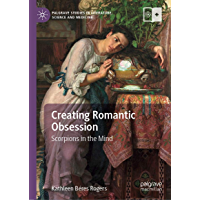 Creating Romantic Obsession: Scorpions in the Mind (Palgrave Studies in Literature, Science and Medicine)