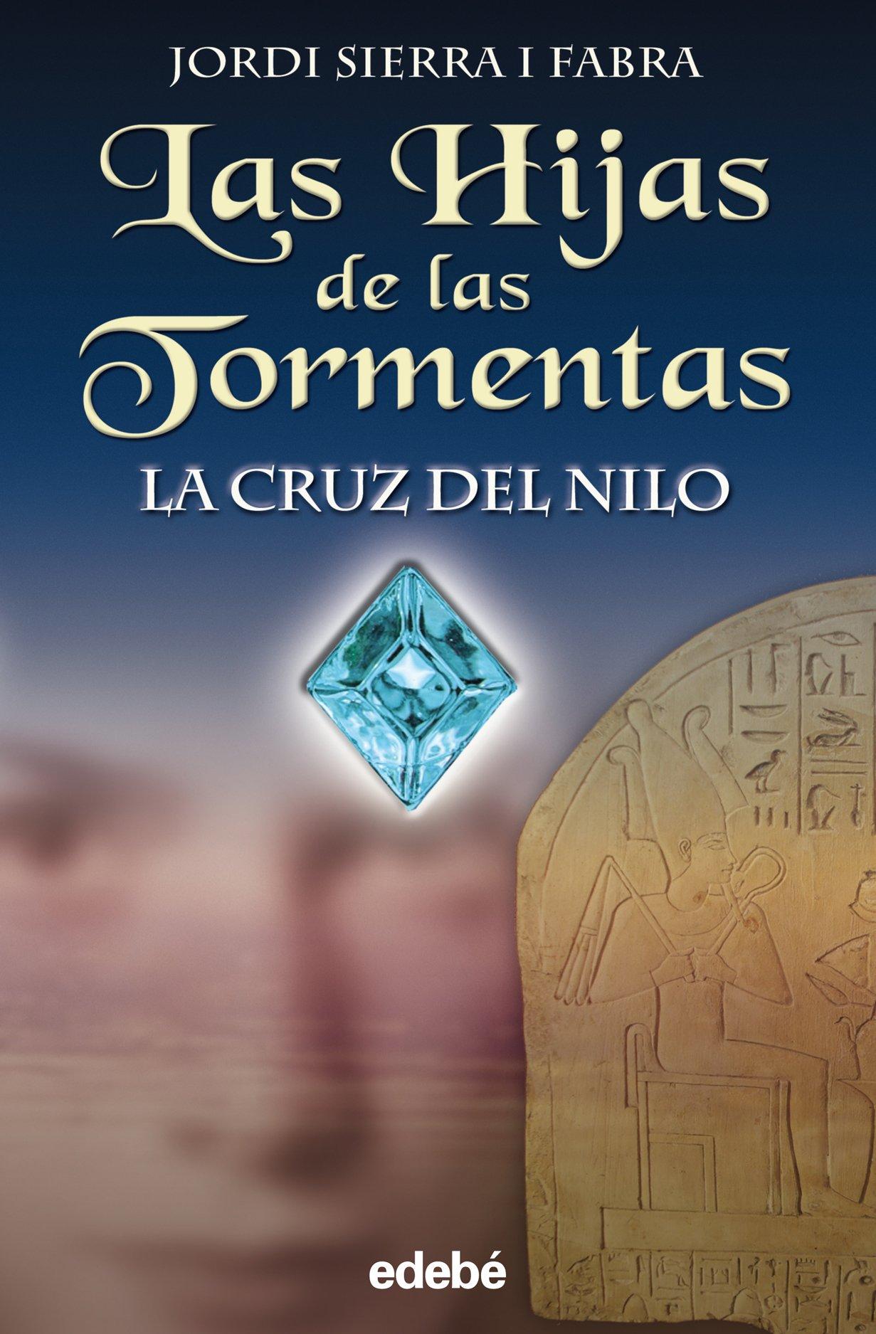 LA CRUZ DEL NILO (LAS HIJAS DE LAS TORMENTAS): Amazon.es: JORDI SIERRA I FABRA, Jordi Sierra i Fabra, Francesc Sala: Libros