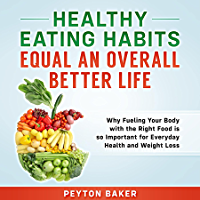 Healthy Eating Habits Equal an Overall Better Life (English Edition)