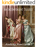 An Inconvenient Trilogy - Three Regency Romances: Inconvenient Ward, Wife, Companion - all published separately on Kindle and paperback