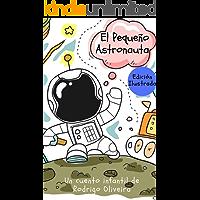 El Pequeño Astronauta: ( Edición Ilustrada ) (un viaje en el espacio un libro infantil)