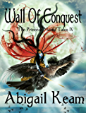 Wall of Conquest (The Princess Maura Tales, Book 4: A Fantasy Series)