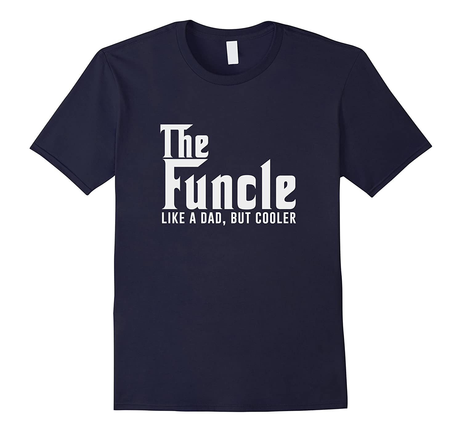 The Funcle Uncle Definition Like a Dad Only Cooler T-shirt-ANZ