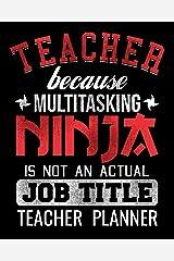 Teacher Because Multitasking Ninja Is Not An Actual Job Title Teacher Planner: Teachers Organizer Notebook Paperback