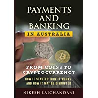 Payments and Banking in Australia: From Coins to Cryptocurrency. How It Started, How It Works, and How It May Be…