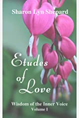 Etudes of Love, Wisdom of the Inner Voice Volume I Kindle Edition