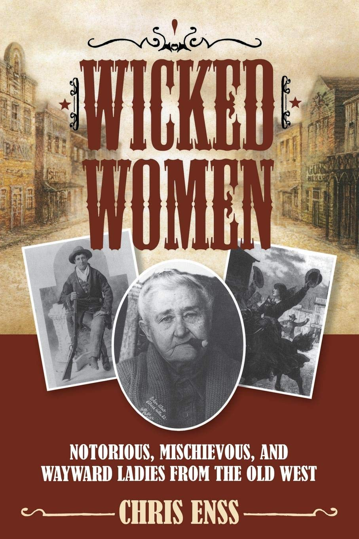 Wicked Women: Notorious, Mischievous, and Wayward