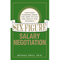 Six Figure Salary Negotiation: Industry Insiders Get You the Money You Deserve (English Edition)