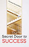 The Secret Door to Success: Release the Abundance through the Knowledge of Spiritual Law
