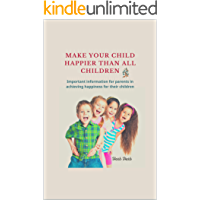 Make your child happier than all children: Important information for parents in achieving happiness for their children