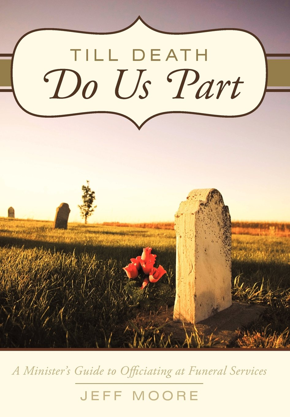 Read Online Till Death Do Us Part: A Minister's Guide to Officiating at Funeral Services PDF