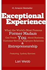 Exceptional Experience: What the World's Most Famous (Former) Madam Can Teach You About Business, Customer Service, Employee Relations & Entrepreneurship (The Entrepreneurial Profiles Series™ Book 1) Kindle Edition