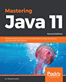 Mastering Java 11: Develop modular and secure Java applications using concurrency and advanced JDK libraries, 2nd Edition (English Edition)