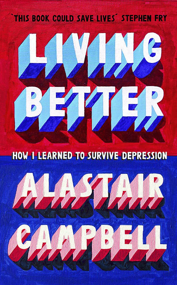 Living Better: How I Learned to Survive Depression: Amazon.co.uk: Campbell, Alastair: 9781529331820: Books