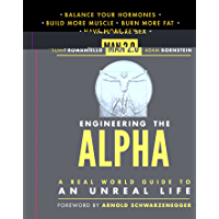 Man 2.0 Engineering the Alpha: A Real World Guide to an Unreal Life: Build More Muscle. Burn More Fat. Have More Sex (English Edition)