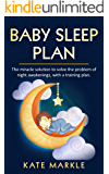 BABY SLEEP PLAN: THE MIRACLE SOLUTION TO SLOVE THE PROBLEM OF NIGHT AWAKENINGS WITH A TARINING PLAN.