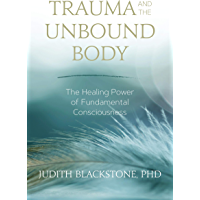 Trauma and the Unbound Body: The Healing Power of Fundamental Consciousness (English Edition)