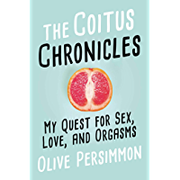 The Coitus Chronicles: My Quest for Sex, Love, and Orgasms